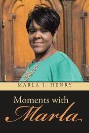 Moments with Marla by Marla J Henry