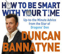"How to be Smart with Your Time: Expert Advice from the Star of ""Dragons' Den"" by OBE Duncan Bannatyne image"