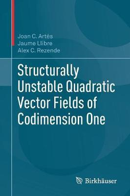 Structurally Unstable Quadratic Vector Fields of Codimension One by Joan C. Artes