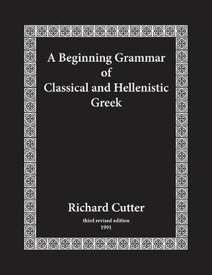 A Beginning Grammar of Classical and Hellenistic Greek by Richard Cutter