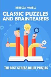 Classic Puzzles and Brainteasers by Rebecca Howell