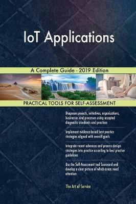 IoT Applications A Complete Guide - 2019 Edition by Gerardus Blokdyk