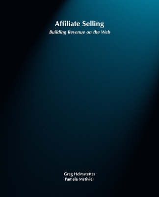 Affiliate Selling: Building Revenue on the Web by Greg Helmstetter image