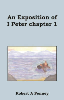 An Exposition of I Peter Chapter 1 by Robert A Penney image
