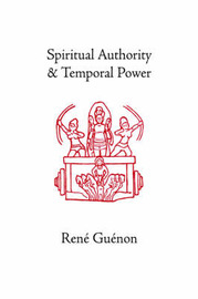 Spiritual Authority and Temporal Power by Rene Guenon