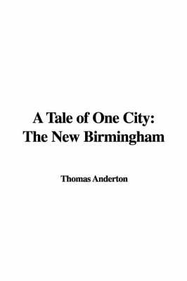 A Tale of One City: The New Birmingham by Thomas Anderton
