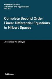 Complete Second Order Linear Differential Equations in Hilbert Spaces by Alexandr Ya Shklyar