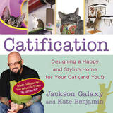 Catification: Designing a Happy and Stylish Home for Your Cat (and You!) by Jackson Galaxy