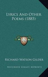 Lyrics and Other Poems (1885) by Richard Watson Gilder