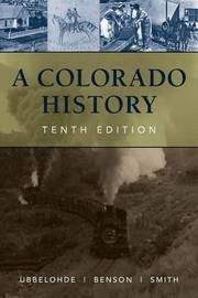 A Colorado History, 10th Edition by Carl Ubbelohde