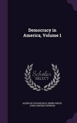 Democracy in America, Volume 1 by Alexis De Tocqueville