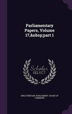 Parliamentary Papers, Volume 17, Part 1