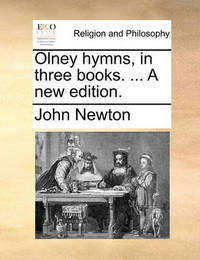 Olney Hymns, in Three Books. ... a New Edition by John Newton