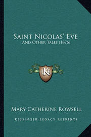 Saint Nicolas' Eve: And Other Tales (1876) by Mary Catherine Rowsell