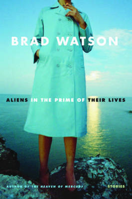 Aliens in the Prime of Their Lives by Brad Watson image