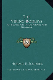 The Viking Bodleys: An Excursion Into Norway and Denmark by Horace Elisha Scudder
