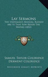 Lay Sermons: The Statesman's Manual; Blessed Are Ye That Sow Beside the Waters (1852) by Samuel Taylor Coleridge