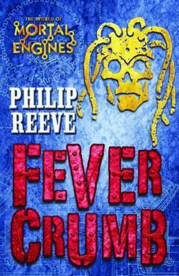 Fever Crumb (Mortal Engines Prequel #1) by Philip Reeve image