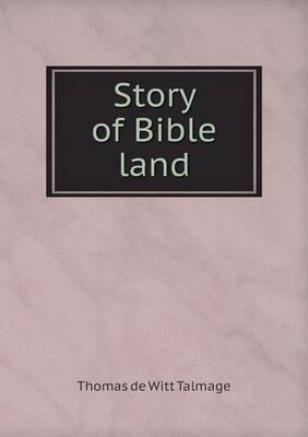 Story of Bible Land by Thomas De Witt Talmage