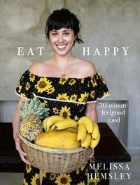 Eat Happy: 30-minute Feelgood Food by Melissa Hemsley