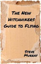 The New Hitchhiker's Guide to Flying by Steve Murray