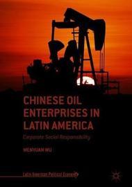 Chinese Oil Enterprises in Latin America by Wenyuan Wu
