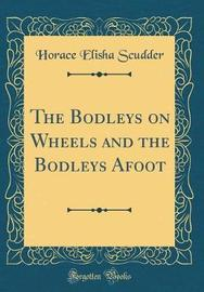 The Bodleys on Wheels and the Bodleys Afoot (Classic Reprint) by Horace Elisha Scudder image