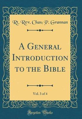 A General Introduction to the Bible, Vol. 3 of 4 (Classic Reprint) by Rt Rev Chas P Grannan image