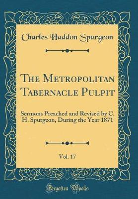 The Metropolitan Tabernacle Pulpit, Vol. 17 by Charles , Haddon Spurgeon