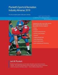 Plunkett's Sports & Recreation Industry Almanac 2019 by Jack W Plunkett