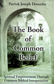 The Book of Common Belief: Spiritual Empowerment Through Common Biblical Interpretation by Patrick Doucette image