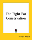 The Fight For Conservation by Gifford Pinchot