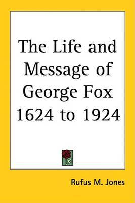The Life and Message of George Fox 1624 to 1924 by Rufus M Jones image