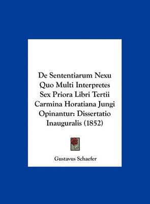 de Sententiarum Nexu Quo Multi Interpretes Sex Priora Libri Tertii Carmina Horatiana Jungi Opinantur: Dissertatio Inauguralis (1852) by Gustavus Schaefer image
