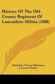 History of the Old County Regiment of Lancashire Militia (1888) by Ralph John Thomas Williamson image