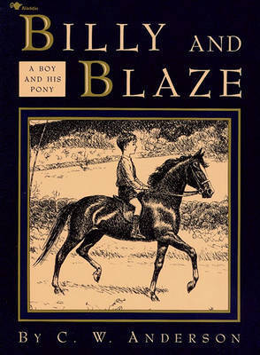 Billy and Blaze: A Boy and His Pony by C.W. Anderson