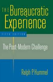 The Bureaucratic Experience: The Post-Modern Challenge by Ralph P. Hummel