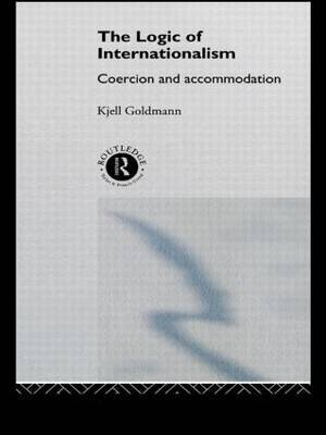 The Logic of Internationalism by Kjell Goldmann