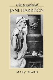 The Invention of Jane Harrison by Mary Beard