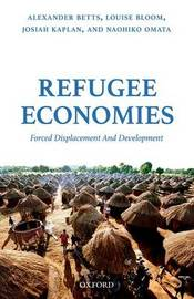 Refugee Economies by Alexander Betts