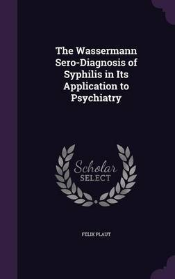 The Wassermann Sero-Diagnosis of Syphilis in Its Application to Psychiatry by Felix Plaut