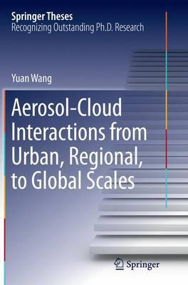 Aerosol-Cloud Interactions from Urban, Regional, to Global Scales by Yuan Wang