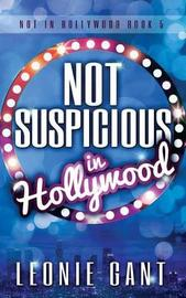 Not Suspicious in Hollywood by Leonie Gant