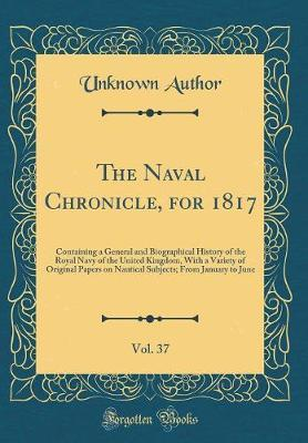 The Naval Chronicle, for 1817, Vol. 37 by Unknown Author