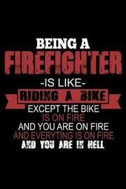 Being a Firefighter is Like Riding a Bike Except the Bike is on Fire and You are on Fire... by Janice H McKlansky Publishing image