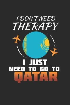 I Don't Need Therapy I Just Need To Go To Qatar by Maximus Designs