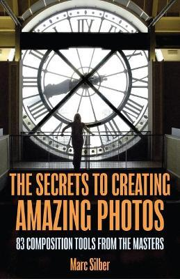 The Secrets to Amazing Photo Composition by Marc Silber