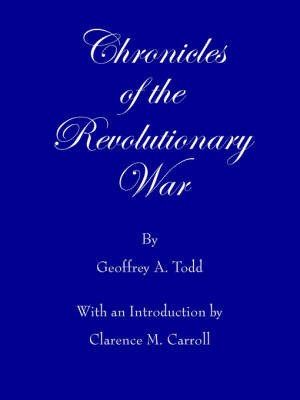Chronicles of the Revolutionary War by Geoffrey A Todd