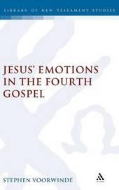 Jesus' Emotions in the Fourth Gospel by Stephen Voorwinde
