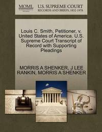 Louis C. Smith, Petitioner, V. United States of America. U.S. Supreme Court Transcript of Record with Supporting Pleadings by Morris A Shenker